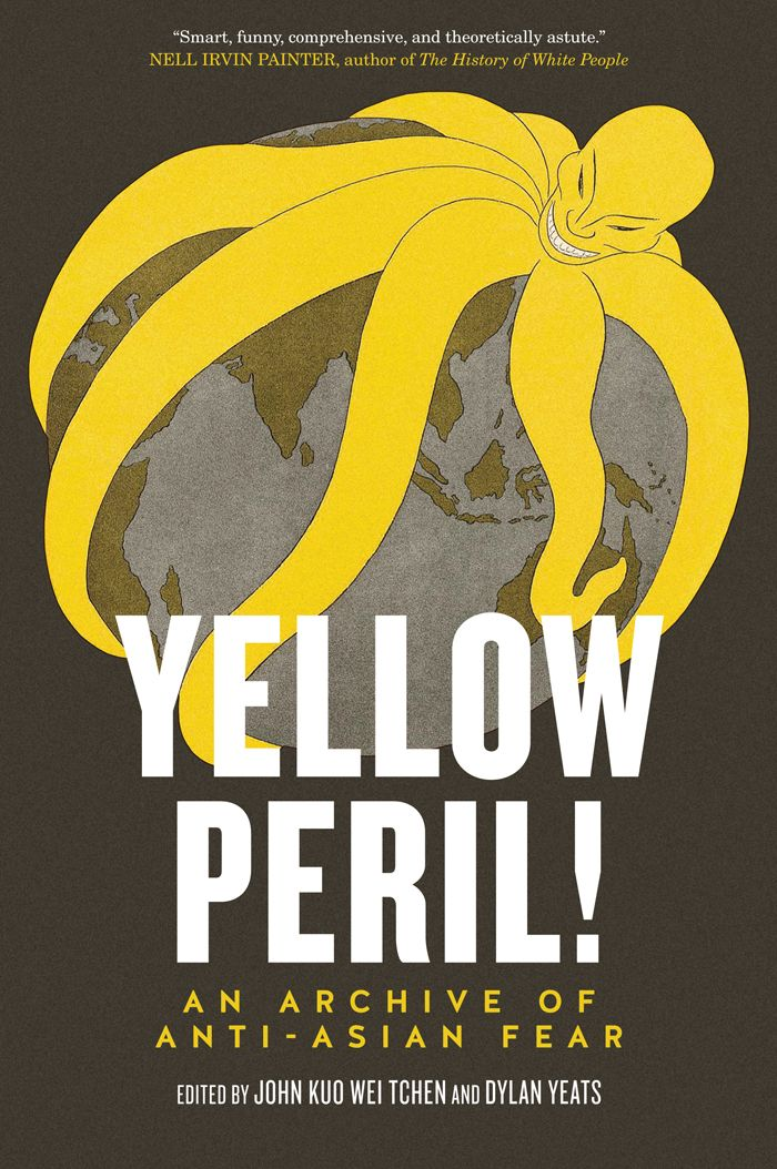 Yellow Peril : an Archive of Anti-asian Fear