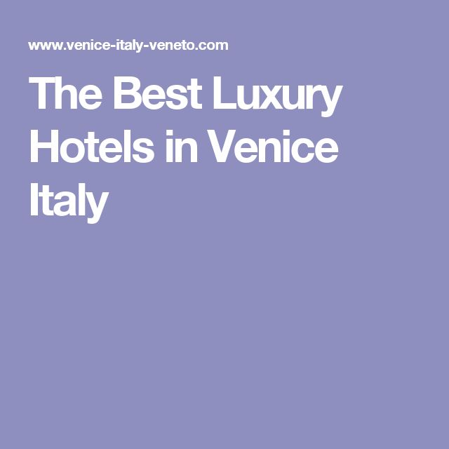 The Best Luxury Hotels in Venice Italy