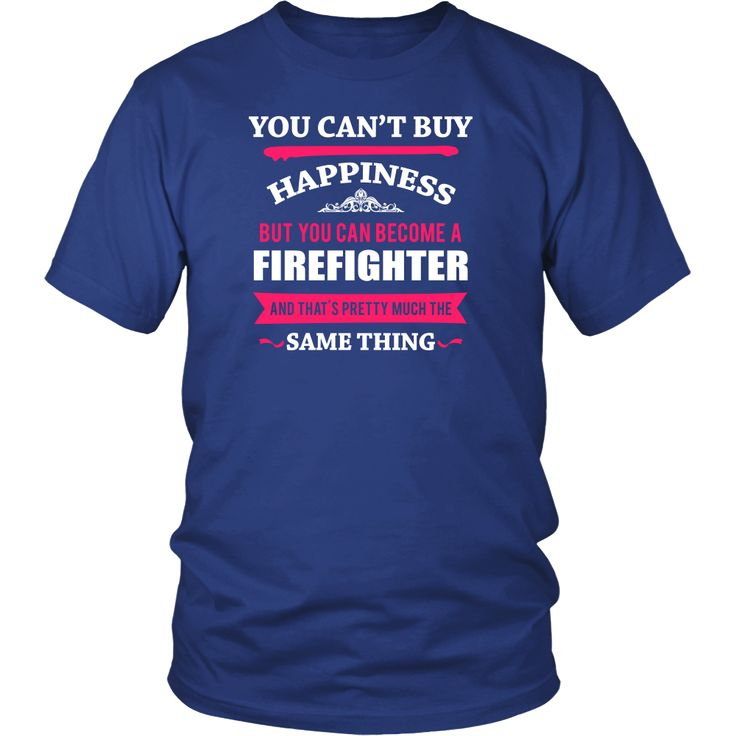 Firefighter Shirt - You can't buy happiness but you can become a Firefighter and that's pretty much the same thing Profession