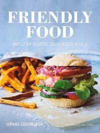 Friendly food : mat utan gluten, socker och mjölk (inbunden)