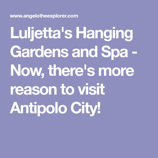 Luljetta's Hanging Gardens and Spa - Now, there's more reason to visit Antipolo City!