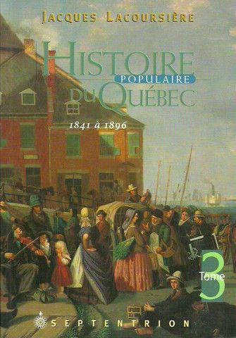 LACOURSIERE, JACQUES. Histoire populaire du Québec. Tome 3. 1841 à 1896.