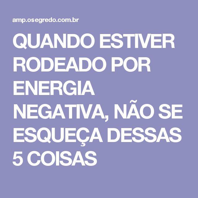 QUANDO ESTIVER RODEADO POR ENERGIA NEGATIVA, NÃO SE ESQUEÇA DESSAS 5 COISAS