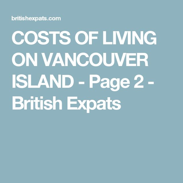 COSTS OF LIVING ON VANCOUVER ISLAND - Page 2 - British Expats
