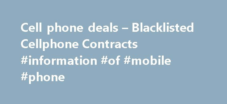 Cell phone deals – Blacklisted Cellphone Contracts #information #of #mobile #phone http://mobile.remmont.com/cell-phone-deals-blacklisted-cellphone-contracts-information-of-mobile-phone/  Cell phone deals These days it almost seems that the only ads running are ads for cell phone deals. So we decided to provide you with some feedback regarding the best cell phone deals currently online. There have been allot of emphasis placed on Telkom over the last couple of months, but I can trulyRead…