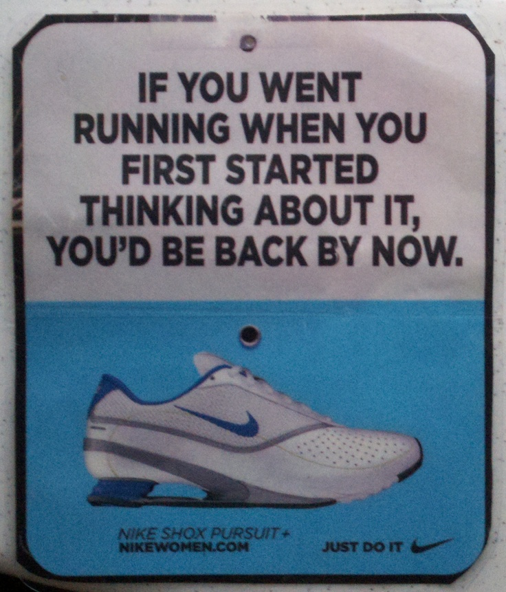 If I'd gone running when I first started thinking about it, I'd be back by now =/.