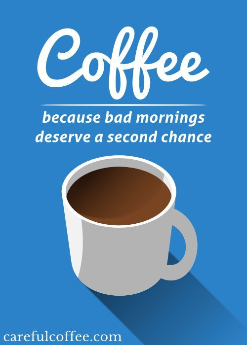 Coffee....because bad mornings deserve a second chance