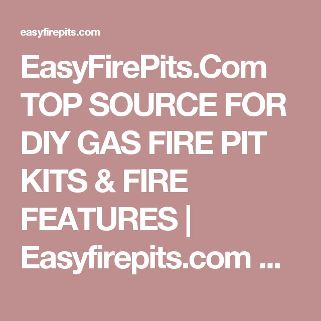 ... DIY GAS FIRE PIT KITS U0026 FIRE FEATURES | Easyfirepits.com Your DIY (Do  It Yourself) Source For Gas Fire Pits, Gas Fire Pots, Gas Fire Tables, Gas  Fire ...