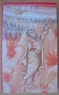 Esoterisme La Bible A L Aube De L Ere Du Verseau Gilles Sorgel 1994