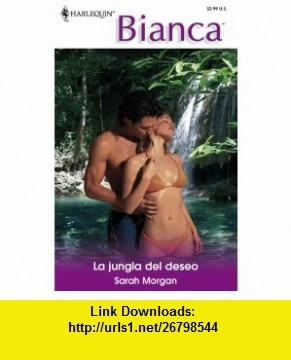 La Jungla Del Deseo (The Desire Jungle) (Harlequin Bianca) (Spanish Edition) (9780373339419) Sarah Morgan , ISBN-10: 0373339410  , ISBN-13: 978-0373339419 ,  , tutorials , pdf , ebook , torrent , downloads , rapidshare , filesonic , hotfile , megaupload , fileserve