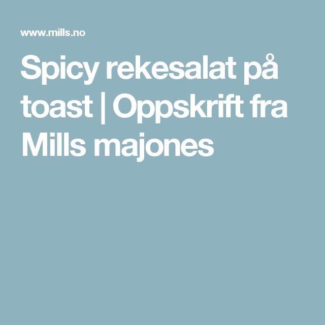 Spicy rekesalat på toast | Oppskrift fra Mills majones