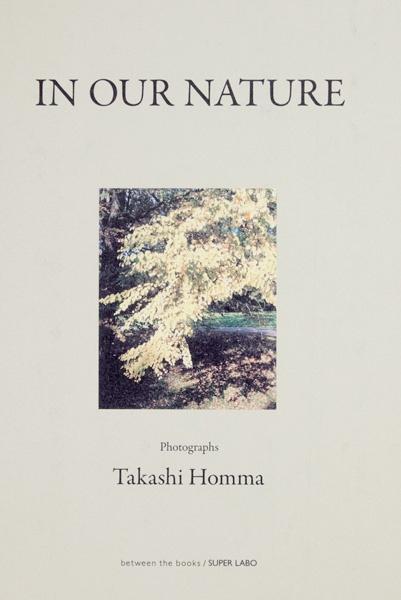Takashi Homma, In our Nature (Kamakura: Super Labo, 2011)