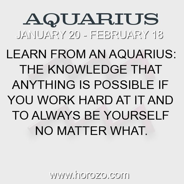 Fact about Aquarius: Learn from an Aquarius: The knowledge that anything is possible if you work hard at it and to always be yourself no matter what. #aquarius, #aquariusfact, #zodiac. More info here: www.horozo.com