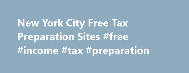 New York City Free Tax Preparation Sites #free #income #tax #preparation http://incom.remmont.com/new-york-city-free-tax-preparation-sites-free-income-tax-preparation/  #free income tax preparation # Do I qualify for NYC Free Tax Prep services? In Person: At these sites, an IRS certified VITA/TCE volunteer preparer will help you file your taxes.Sites offering this service have varying income eligibility requirements, please refer to site details. For most sites, annual income of $54,000 or…