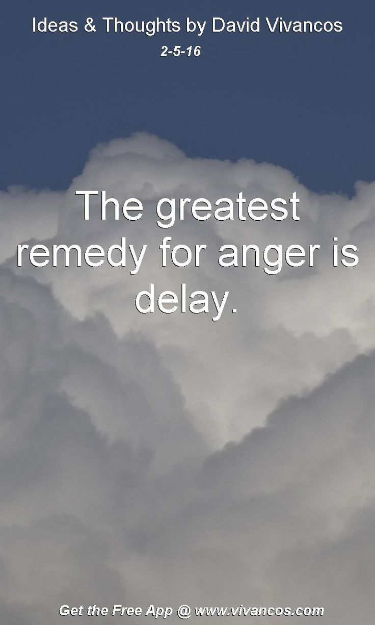 The greatest remedy for anger is delay. [February 5th 2016] https://www.youtube.com/watch?v=pIpgNpMEBWA