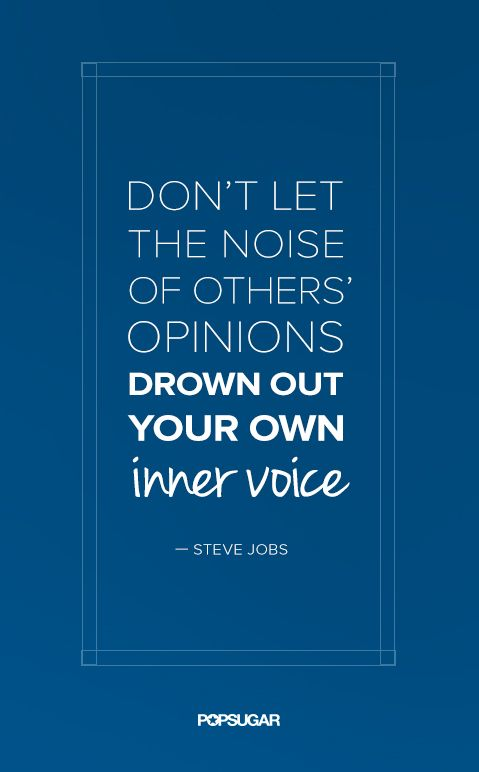 """On trusting your instincts —  """"Don't let the noise of others' opinions drown out your own inner voice."""" - Steve Jobs"""