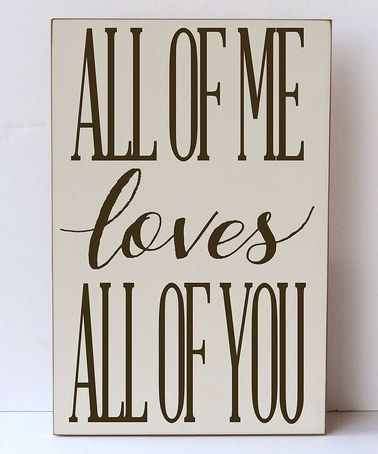 Love this Cream & Brown 'All of Me Loves You' Wall Sign by Vinyl Crafts on #zulily! #zulilyfinds