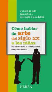Cómo hablar de arte del siglo XX a los niños : del arte moderno al contemporáneo : un libro de arte para niños--- destinado a los adultos / Françoise Barbe-Gall