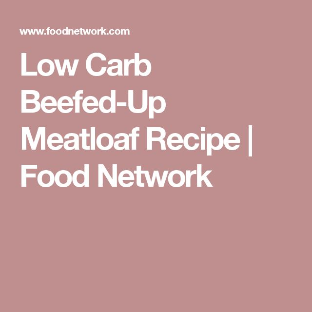 Low Carb Beefed-Up Meatloaf Recipe | Food Network