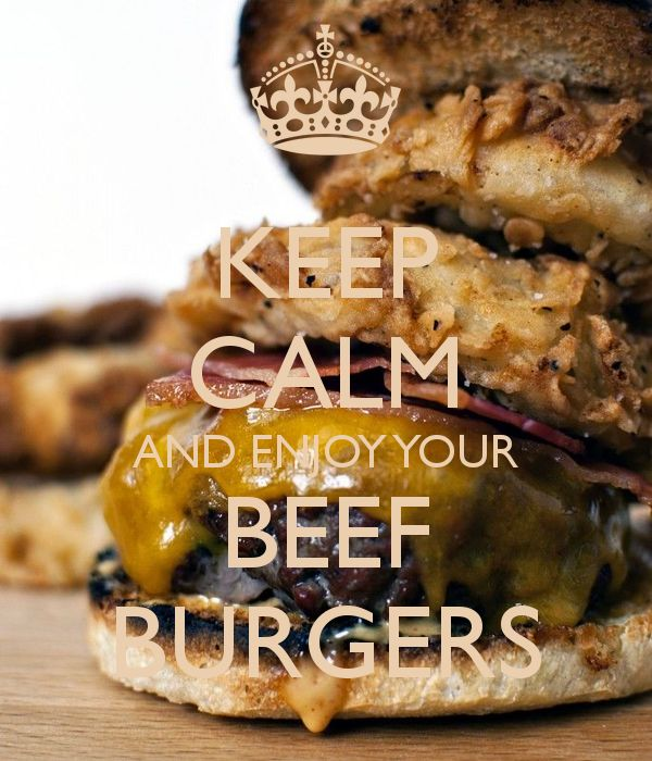 KEEP CALM AND ENJOY YOUR BEEF BURGERS