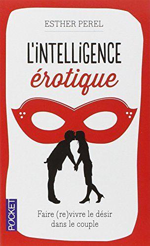 Amazon.fr - L'intelligence érotique - Esther PEREL, Fabrice MIDAL, Valérie MORAN - Livres
