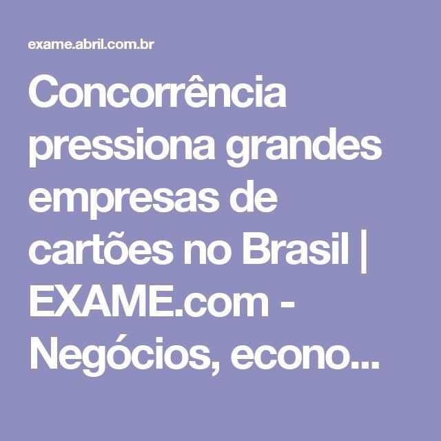 Concorrência pressiona grandes empresas de cartões no Brasil | EXAME.com - Negócios, economia, tecnologia e carreira