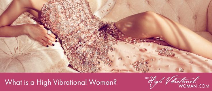 Discover what it truly means to live as a High Vibrational Woman.