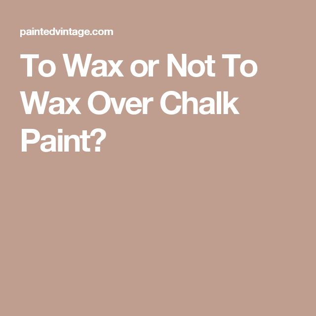 To Wax Or Not To Wax Over Chalk Paint? Furniture ...