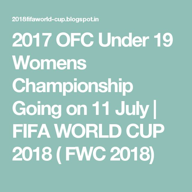 2017 OFC Under 19 Womens Championship Going on 11 July   FIFA WORLD CUP 2018 ( FWC 2018)