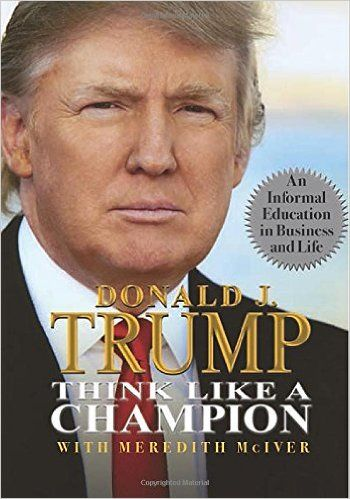 Think Like a Champion: An Informal Education in Business and Life: Donald Trump, Meredith McIver: 9780762438563: AmazonSmile: Books