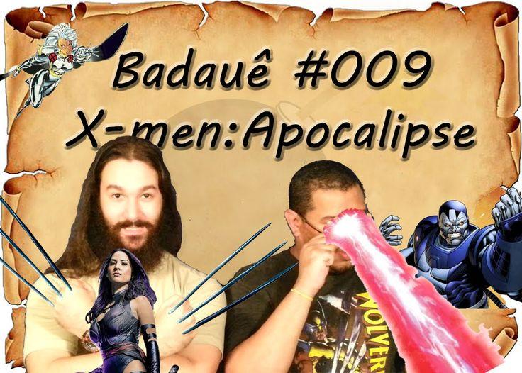 Badauê #9 - X-men: Apocalípse tudo sobre o filme.