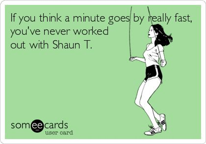 If you think a minute goes by really fast, you've never worked out with Shaun T.