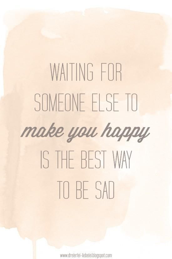 "for the victim of a narcissist who puts people on the back burner - ""waiting for someone else to make you happy is the best way to be sad"""