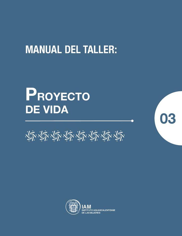 Taller Manual - Proyecto de Vida  Una guía publicada por el Instituto Aguascalentense de las mujeres
