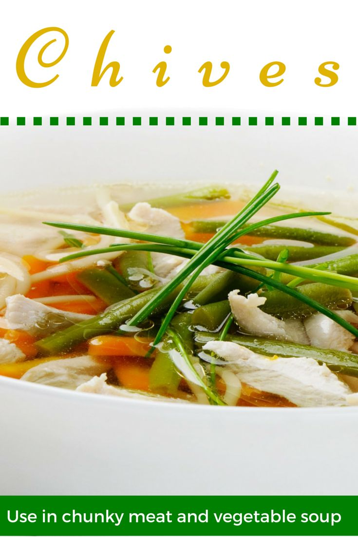 Chives can be used in chunky meat and vegetable soups or simply vegetable soups.