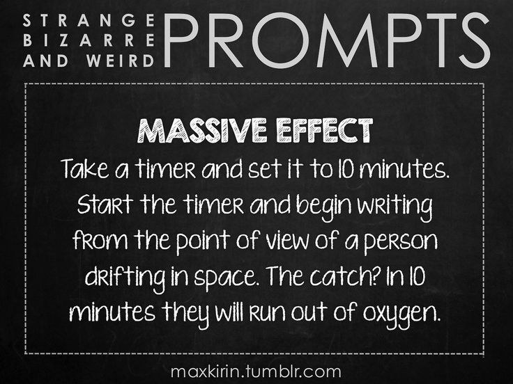 ✐ DAILY WEIRD PROMPT ✐ MASSIVE EFFECT Take a timer and set it to 10 minutes. Start the timer and begin writing from the point of view of a ...