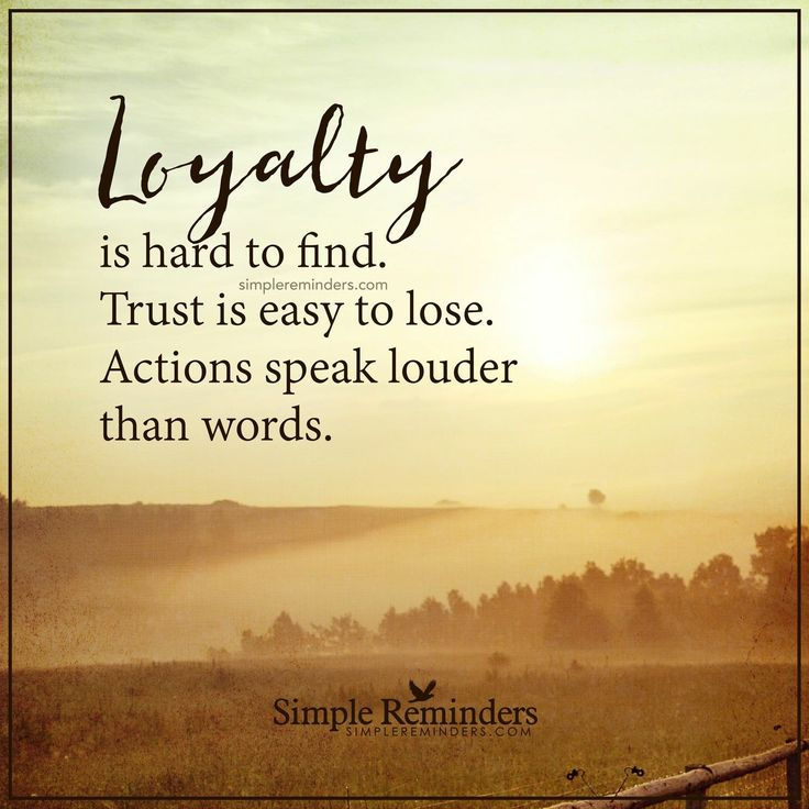 Loyalty, trust, actions...