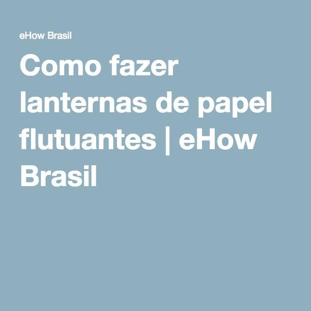 Como fazer lanternas de papel flutuantes   eHow Brasil