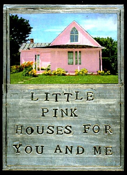 Little Pink Houses For You And Me.