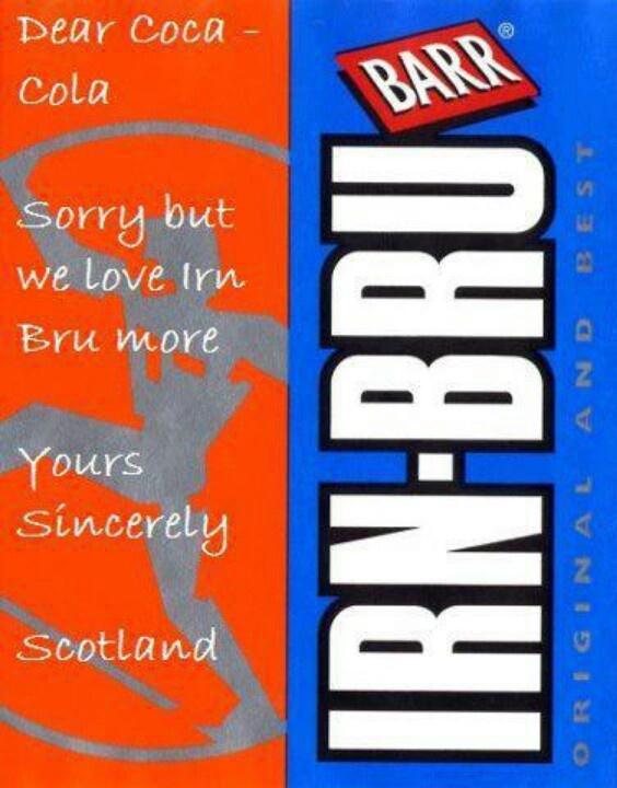 Scotland. to drink Irn-Bru. Carbonated fruit drink