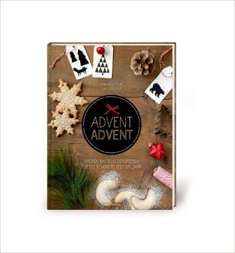 Advent, Advent: Backen, Basteln, Dekorieren für die schönste Zeit im Jahr: Amazon.de: Lisa Nieschlag, Lars Wentrup: Bücher