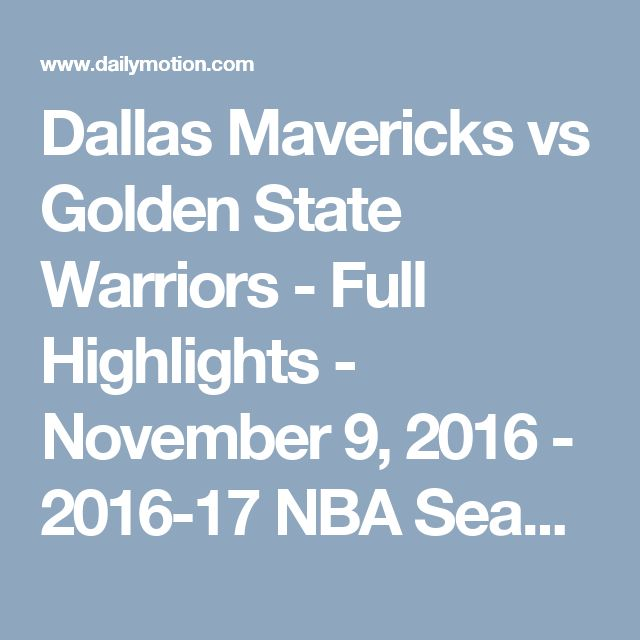 Dallas Mavericks vs Golden State Warriors - Full Highlights - November 9, 2016 - 2016-17 NBA Season - Video Dailymotion
