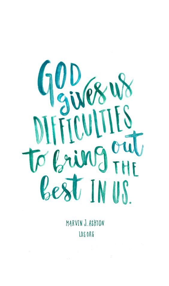 God gives us difficulties to bring out the best in us.