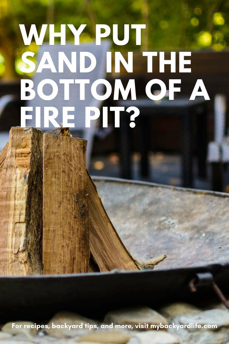 Why Put Sand In The Bottom Of A Fire Pit Fire Pit Fire Pit Cover Sand