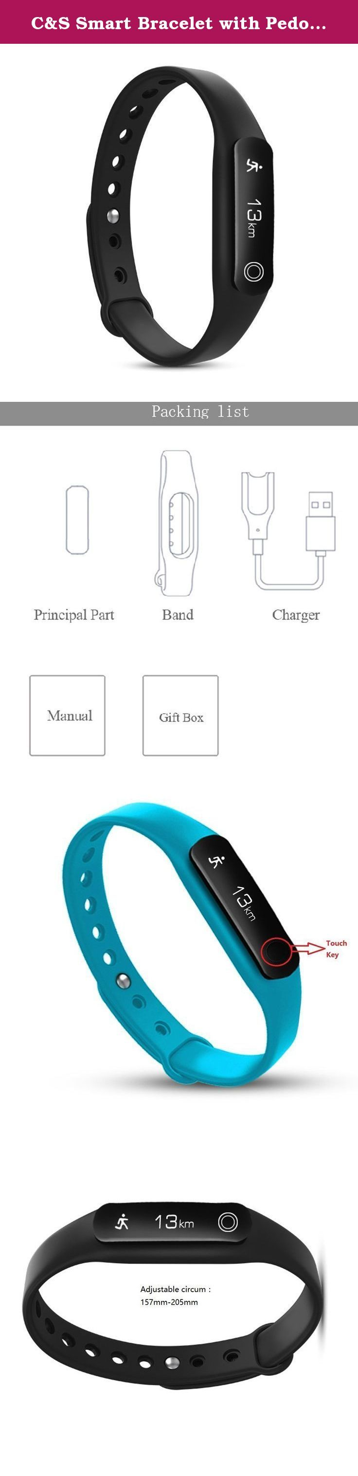 C&S Smart Bracelet with Pedometer Calories Remote Camera Alarm Clock for Android and IOS Phone (Black). C&S Bluetooth 4.0 Activity Tracker Functions: 1.Call, SMS, and other reminder. Never loss any information of your phone 2.Track your steps, distance, calories. Help you do sport scientifically 3.Sleep Monitor. Help you to improve your sleep quality 4.Remote Camera Control. It can control the camera of your smart phone,take pictures by yourself Specs: Bluetooth Version: Bluetooth 4.0…