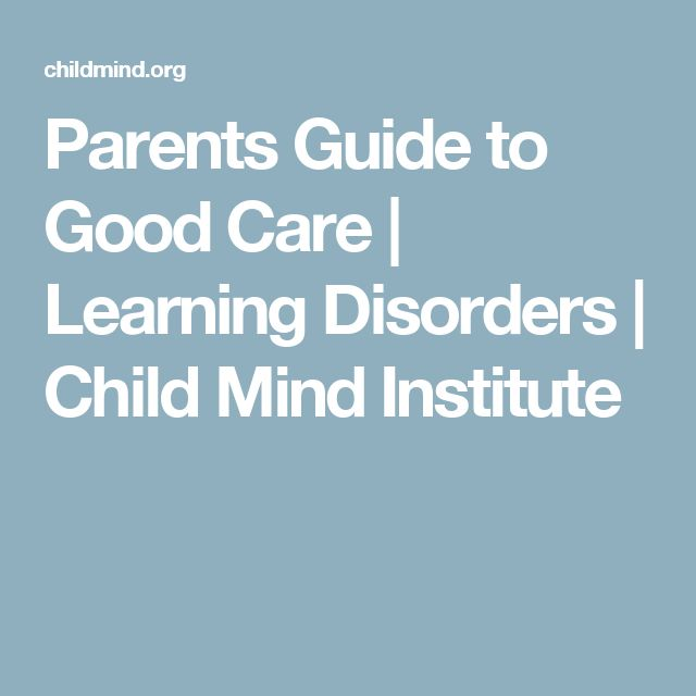 Parents Guide to Good Care | Learning Disorders | Child Mind Institute