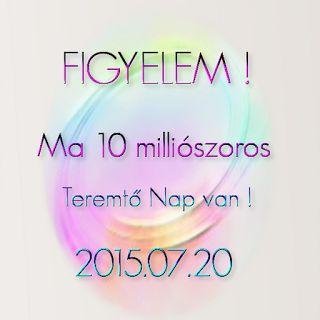 Ma 2015.07.20-án 10 milliószoros TEREMTŐ NAP van !!! http://megoldaskapu.hu/teremtes-teremto-napok/rovid-osszefoglalo-teremto-napok-teendoirol
