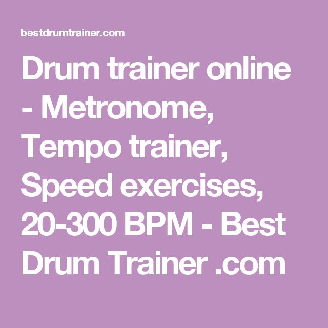 Drum trainer online - Metronome, Tempo trainer, Speed exercises, 20-300 BPM - Best Drum Trainer .com
