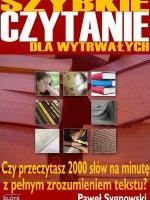 Szybkie czytanie dla wytrwałych / Paweł Sygnowski   Dowiedz się w jaki sposób możesz czytać co najmniej 2000 słów na minutę, z pełnym zrozumieniem czytanego tekstu.