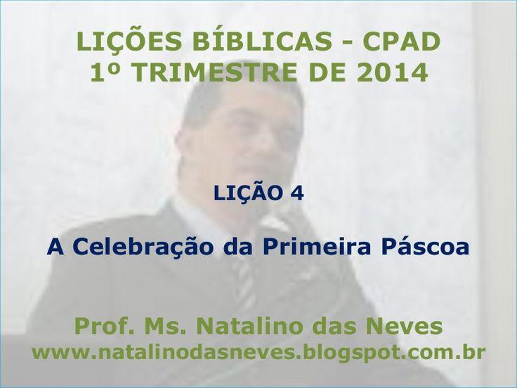 LIÇÃO 4 - A CELEBRAÇÃO DA PRIMEIRA PASCOA_EX 12:1-12  by Natalino Das Neves via slideshare